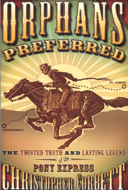 """Orphans Preferred"" is Christopher Corbett's 2003 examination of the meteoric 78-week history of the Pony Express. It's now out in paperback."