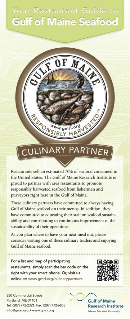 The Gulf of Maine Research Institute has printed rack cards like this one that have an overview of the Sustainable Seafood Culinary Partners program and a list of all species that are harvested locally. The cards are being distributed to restaurants and posted at tourist centers.