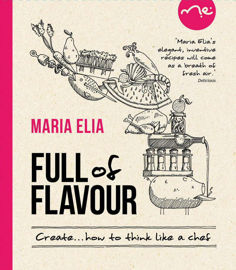 "Maria Elia's ""Full of Flavor: How to Create Like a Chef"" (Kyle Books, $27.95) offers guidelines for innovation."