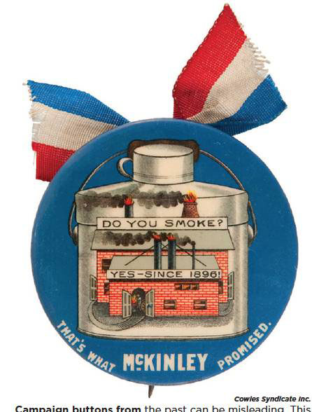 Campaign buttons from the past can be misleading. This McKinley button from the 1900 campaign is about jobs, not pollution. The 2-inch button made by W&H sold in 2012 for $1,948 at Hake's Americana & Collectibles.