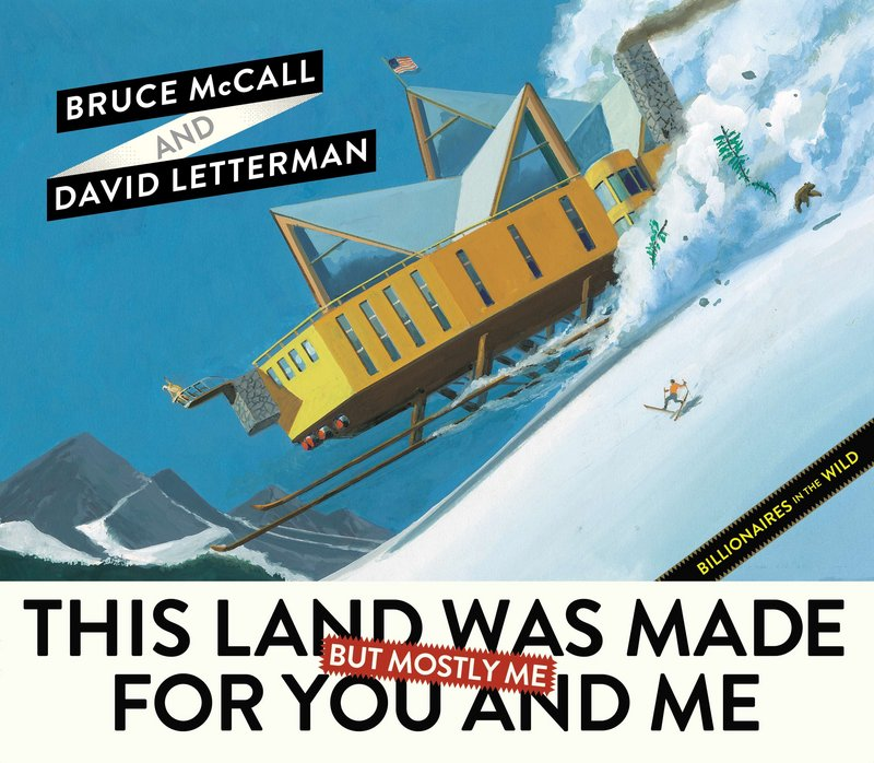 "David Letterman and Bruce McCall offer a satirical look at the income divide in ""This Land Was Made for You and Me (but Mostly Me): Billionaires in the Wild."""