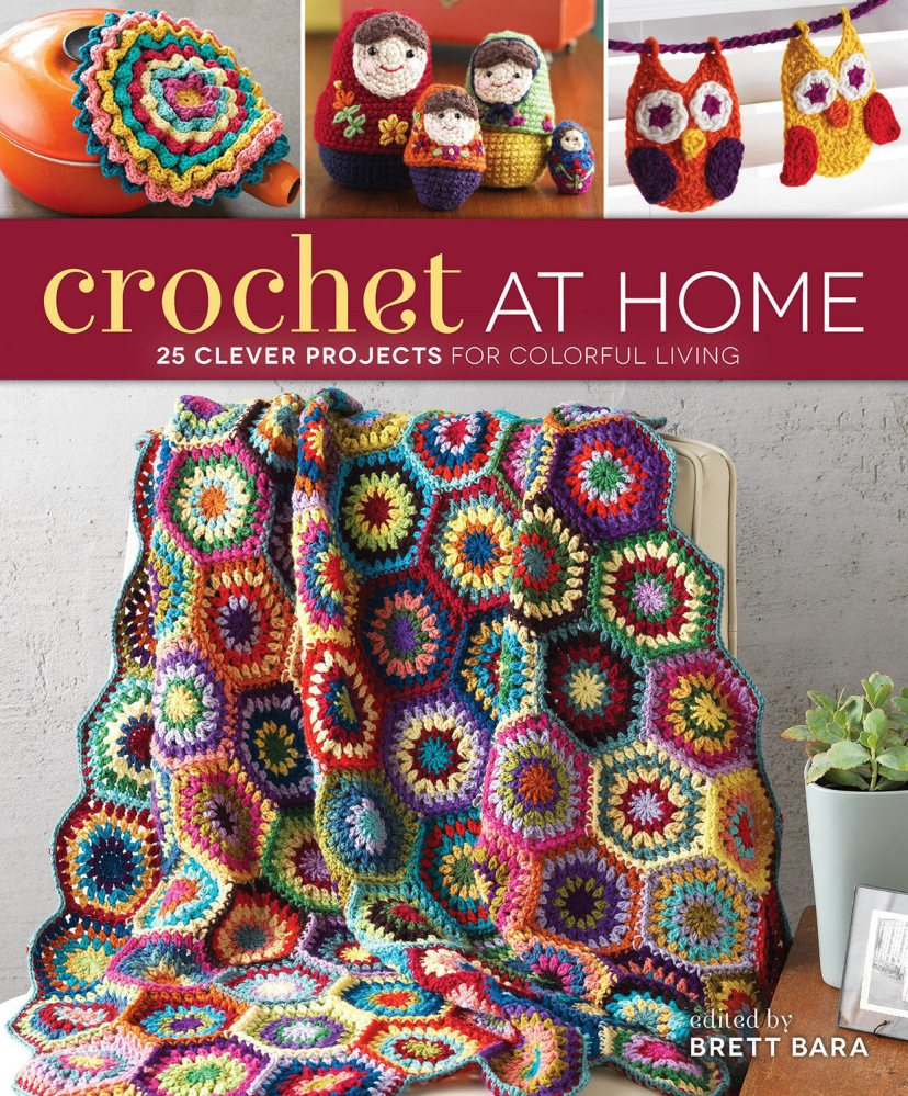 """Crochet at Home,"" edited by Brett Bara (Interweave, 2013)."