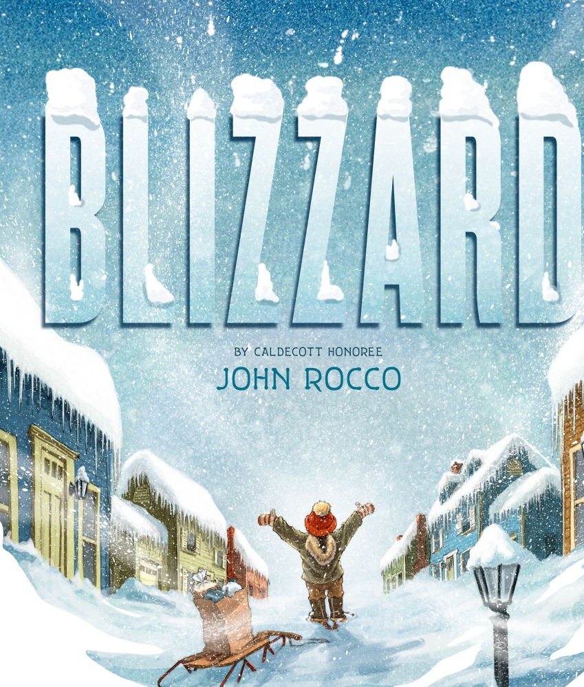 """Blizzard"" by John Rocco   Disney-Hyperion. Hardcover, picture book. 40 pages. $17.99."