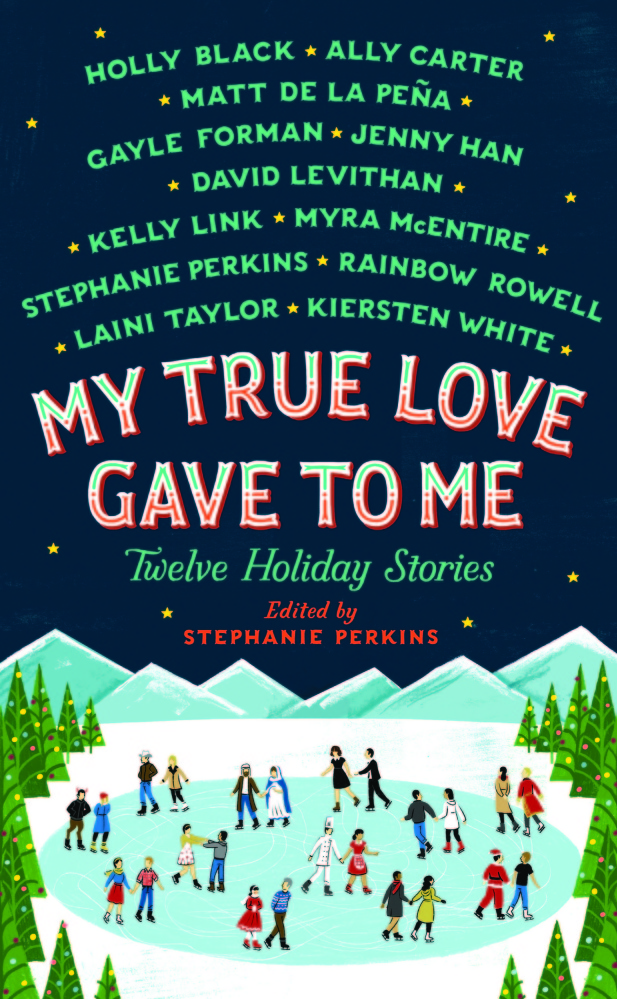 """My True Love Gave to Me: Twelve Holiday Stories,"" edited by Stephanie Perkins   St. Martin's Griffin. Hardcover, young adult fiction. 321 pages. $18.99."
