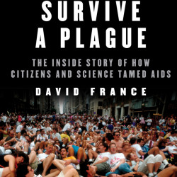 """How to Survive a Plague: The Inside Story of How Citizens and Science Tamed AIDS"" by David France; Alfred A. Knopf (624 pages, $30) (Knopf)"