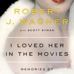 """I Loved Her in the Movies,"" by Robert J. Wagner with Scott Eyman. A love letter to actresses he admired on and off the screen, Wagner's engaging memoir offers a warm embrace for the many women who helped him establish a successful career as a leading man or inspired him professionally and personally in their unforgiving business."