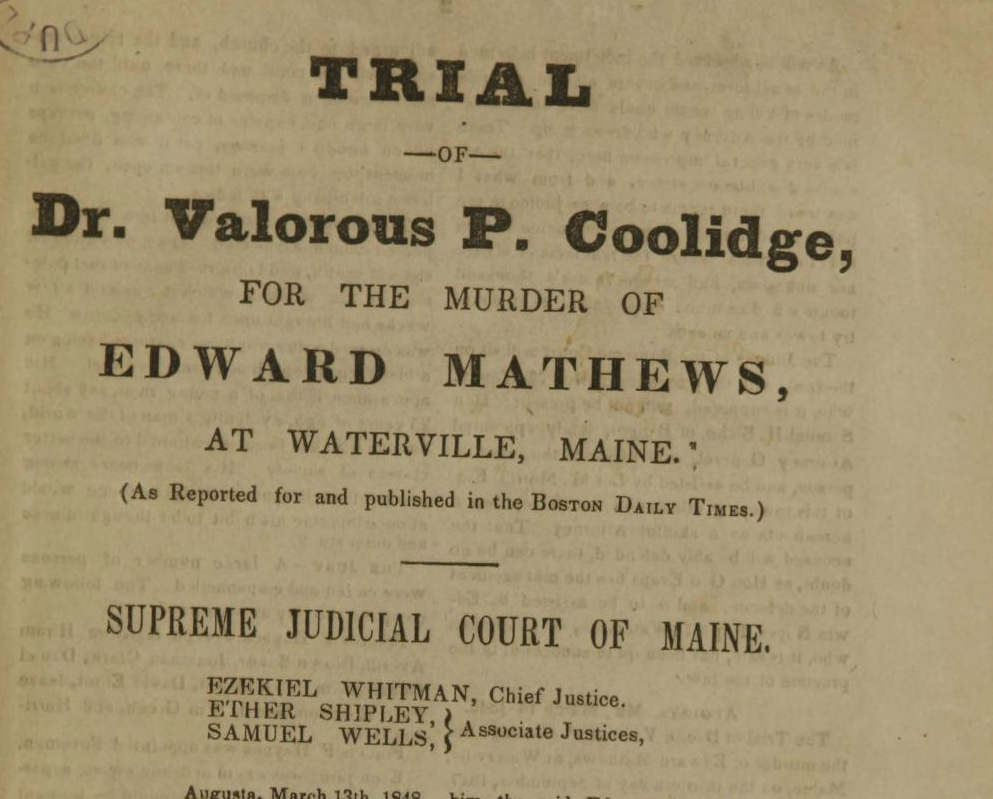 Trial of Dr. Valorous P. Coolidge, for the murder of Edward Mathews, at Waterville, Maine as reported for and published in the Boston Daily Times, Mar. 13-22, 1848