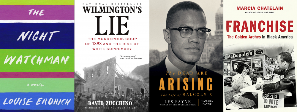 """This combination of photos shows, from left, """"The Night Watchman"""" by Louise Erdrich, winner of the Pulitzer Prize for fiction, """"Wilmington's Lie: The Murderous Coup of 1898 and the Rise of White Supremacy"""" by David Zucchino, winner of the Pulitzer Prize for general nonfiction, """"The Dead Are Arising"""" co-authored by Tamara Payne and her father Les Payne, winner of the Pulitzer Prize for biography, and """"Franchise: The Golden Arches in Black America"""" by Marcia Chatelain, winner of the Pulitzer Prize for history."""