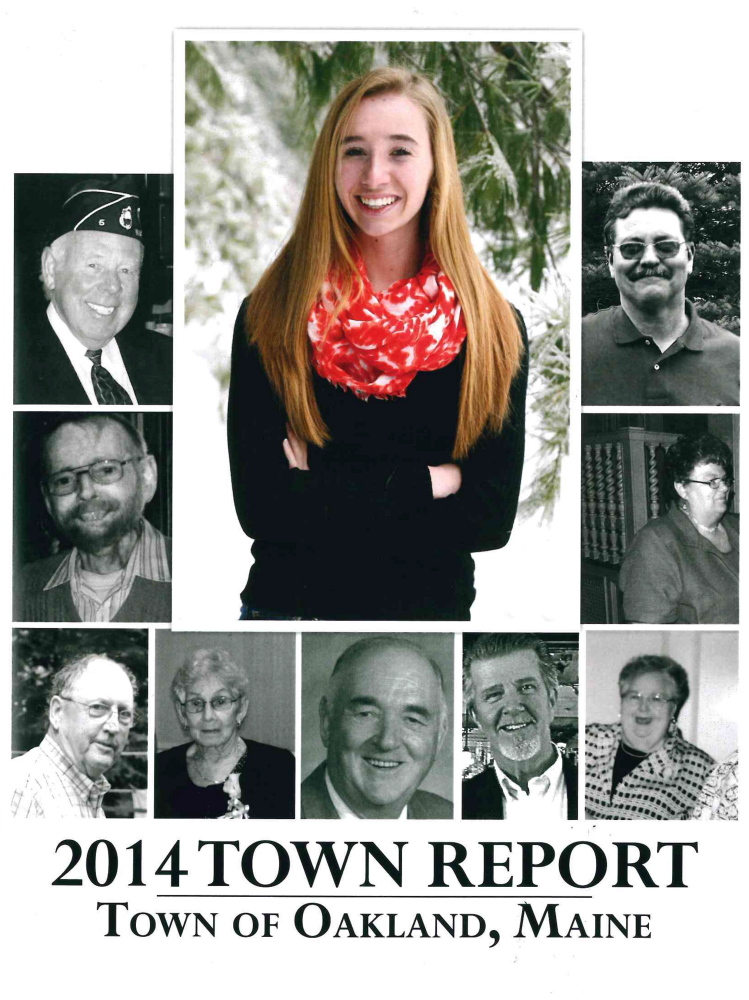 The 2014 Oakland Town Report is dedicated to Cassidy Charette, the 17 year-old Messalonskee High School student who was killed in a hayride accident last October. Charette's portrait is featured on the cover of the report along with town officials and community volunteers who passed away last year.
