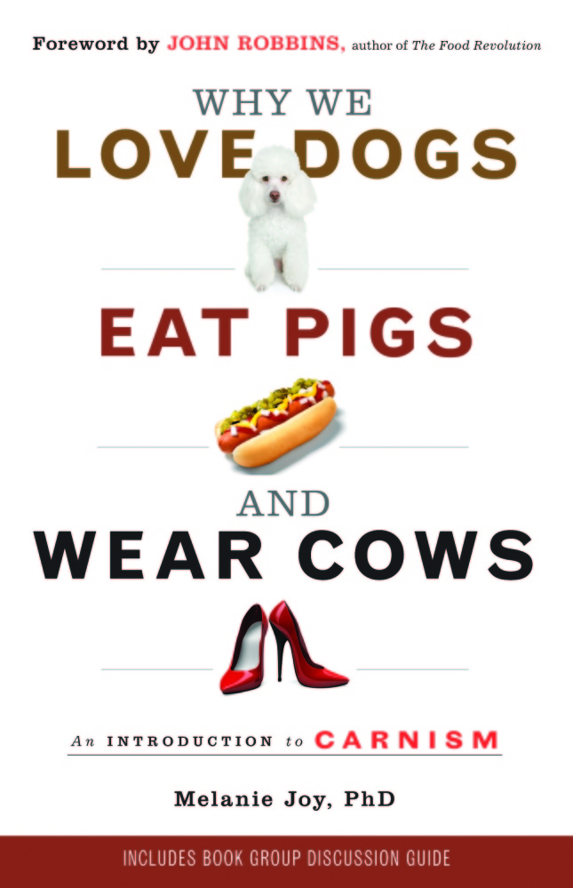 """""""Why We Love Dogs, Eat Pigs, and Wear Cows: An Introduction to Carnism"""" by Melanie Joy, Ph.D."""