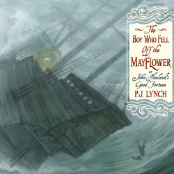 """The Boy Who Fell Off the Mayflower, or John Howland's Good Fortune,"" by P.J. Lynch, tells the story of a Pilgrim who almost died without reaching the New World. But John Howland was saved, and today more Americans can trace their roots to him than to any other of the first Pilgrims."