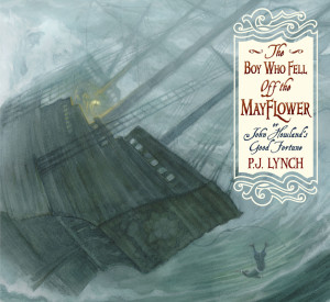 """""""The Boy Who Fell Off the Mayflower, or John Howland's Good Fortune,"""" by P.J. Lynch, tells the story of a Pilgrim who almost died without reaching the New World. But John Howland was saved, and today more Americans can trace their roots to him than to any other of the first Pilgrims."""