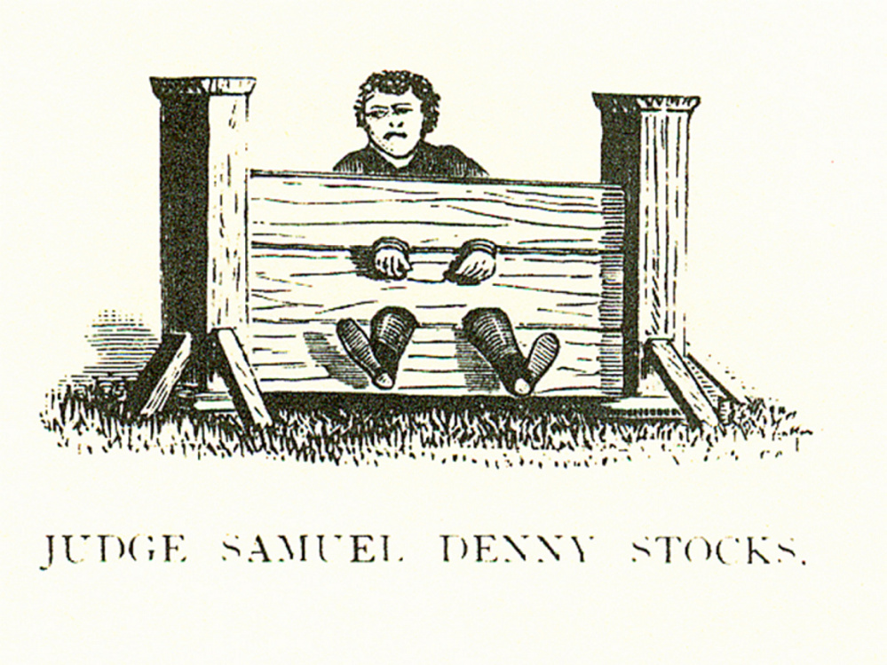Judge Denny's Stocks. Judge Samuel Denny served as Chief Justice of the Court of Common Pleas at Pownalborough.