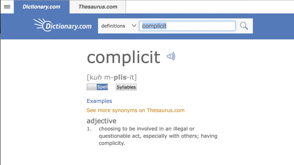 "This screen shot provided by Dictionary.com shows the word ""complicit,"" on the Dictionary.com website. Russian election influence, the ever-widening sexual harassment scandal, mass shootings and the opioid epidemic helped elevate the word ""complicit"" as Dictionary.com's word of the year. One of the site's lexicographers, Jane Solomon, said ahead of Monday's announcement that lookups of the word increased nearly 300 percent over last year. She said ""complicit"" hit just about every hot button of the year, from politics to natural disasters."