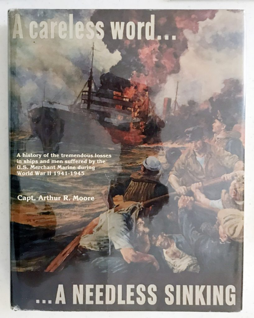 """A Careless Word ... A Needless Sinking,"" by Capt. Arthur Moore Jr., a copy of which is on display at an Aug. 3, 2017, event at American Legion Goodrich-Caldwell Post 6 in Hallowell, documents history of the U.S. merchant marine in World War II."