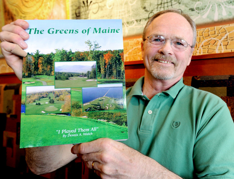 Dennis Walch, a former teacher and coach at Westbrook High, is making up for lost time as a golfer. He has played every public course in Maine, chronicled in his new book.