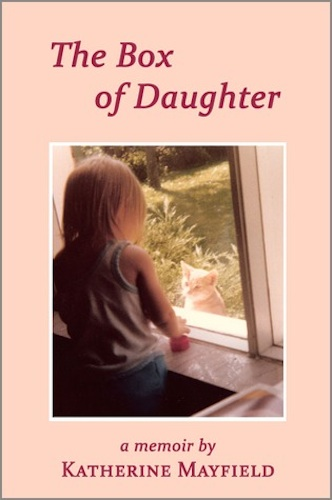 """""""The Box of Daughter: Overcoming a Legacy of Emotional Abuse"""" by Katherine Mayfield."""