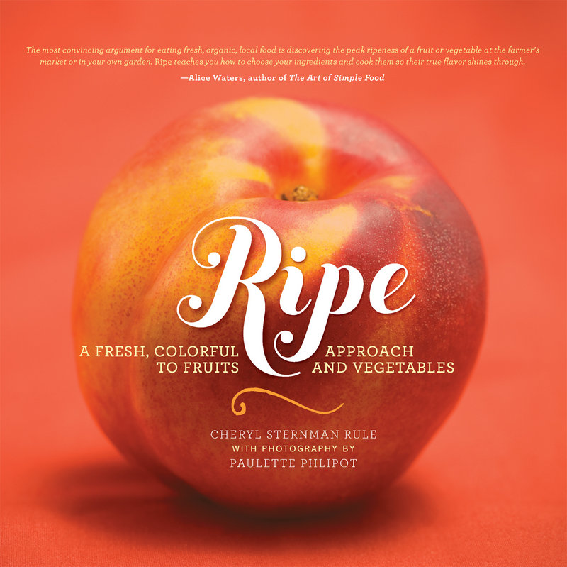 """Ripe: A fresh, colorful approach to fruits and vegetables,"" by Cheryl Sternman Rule with photography by Paulette Phlipot. Running Press. $25."