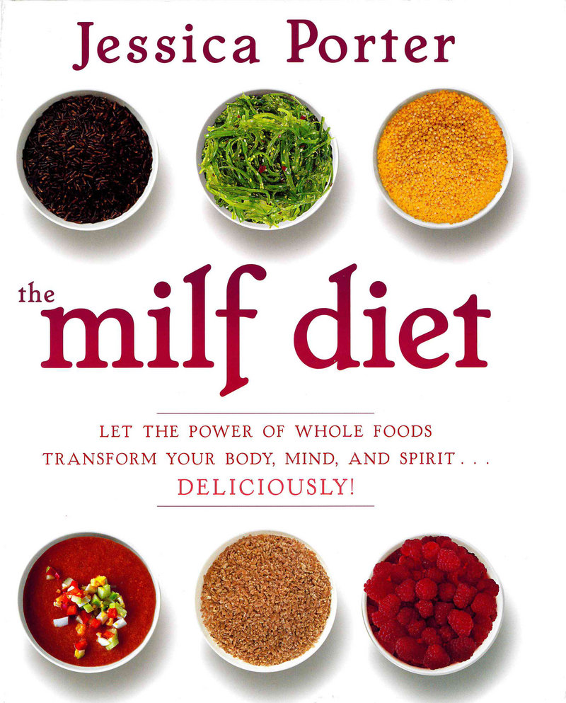 """The MILF Diet"" by Jessica Porter is one road map to follow if you want to flee unhealthy food choices."