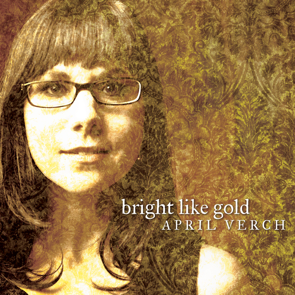 """Bright Like Gold,"" April Verch's latest album, came out in early April and features work by banjo virtuoso Sammy Shelor, old-time fiddle master Bruce Molsky and Mac Wiseman, a member of the International Bluegrass Music Hall of Fame."