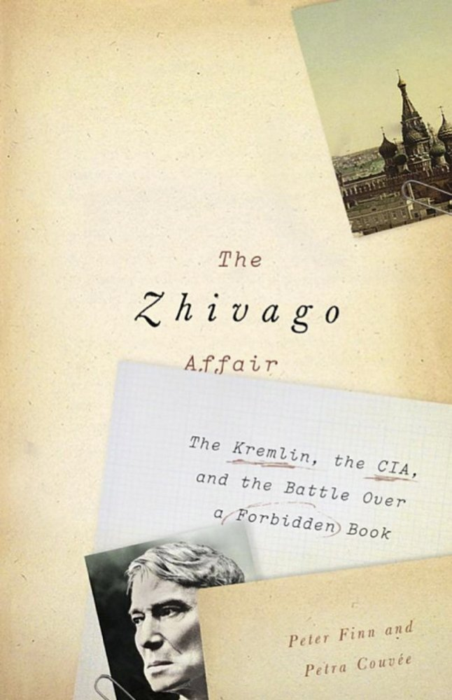 """The Zhivago Affair: The Kremlin, the CIA and the Battle over a Forbidden Book."" By Peter Finn and Petra Couvee. Parthenon. 352 pages. $26.95"