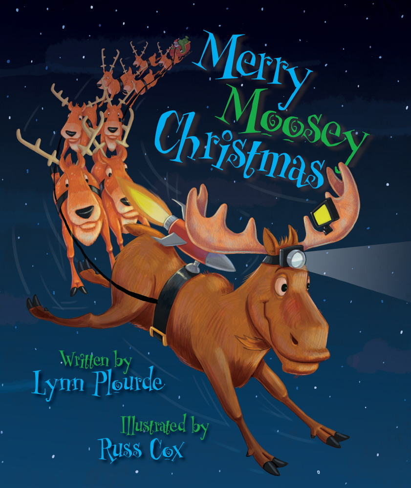 """Merry Moosey Christmas"" by Lynn Plourde, illustrated by Russ Cox   Islandport Press. Hardcover, picture book. 32 pages. $17.95."