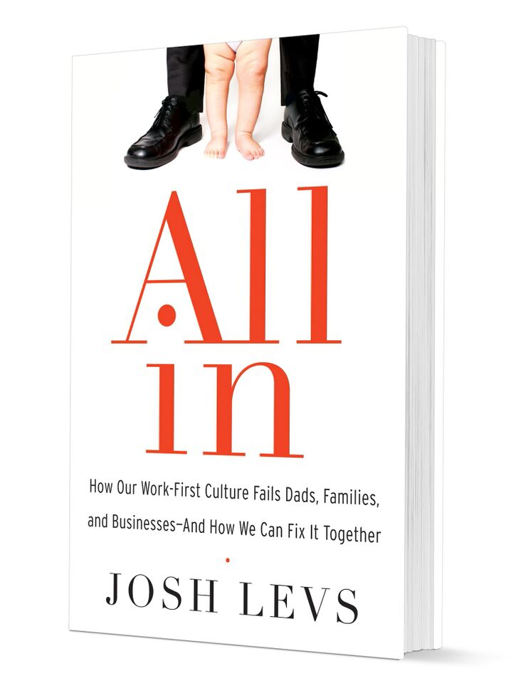 """All In: How Our Work-First Culture Fails Dads, Families and Businesses - And How We Can Fix It Together"" (HarperOne, $25.99) by Josh Levs."
