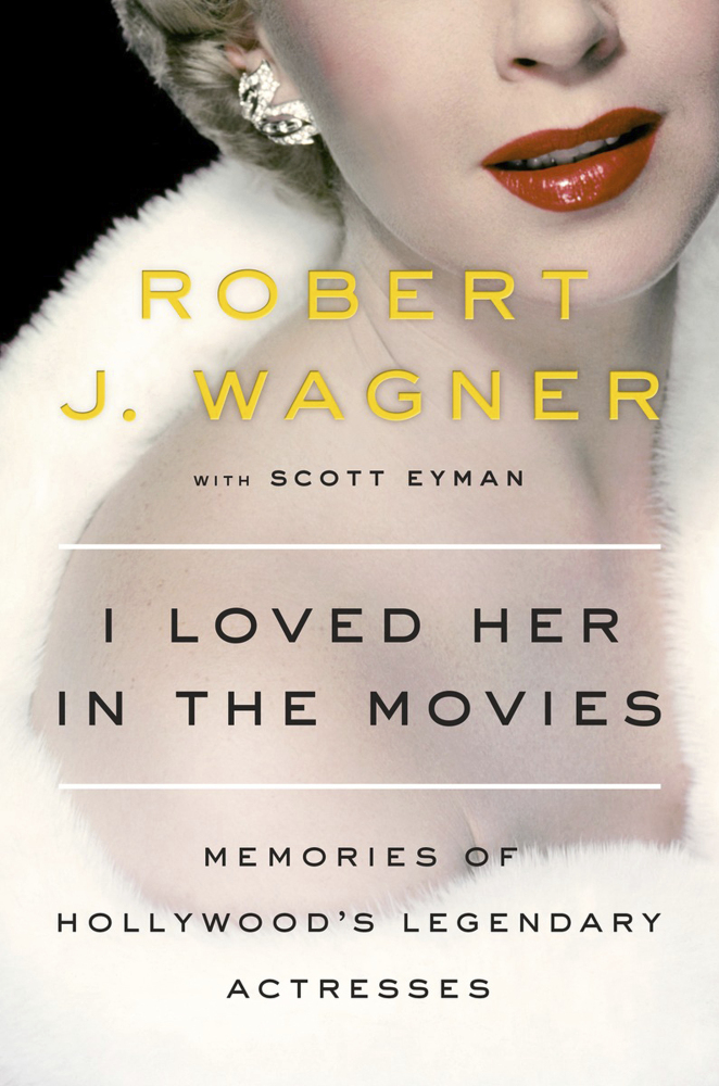 """""""I Loved Her in the Movies,"""" by Robert J. Wagner with Scott Eyman. A love letter to actresses he admired on and off the screen, Wagner's engaging memoir offers a warm embrace for the many women who helped him establish a successful career as a leading man or inspired him professionally and personally in their unforgiving business."""