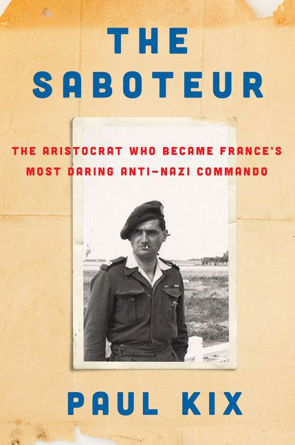 """The Saboteur: The Aristocrat Who Became France's Most Daring Anti-Nazi Commando."" By Paul Kix. Harper. 286 pages. $27.99."