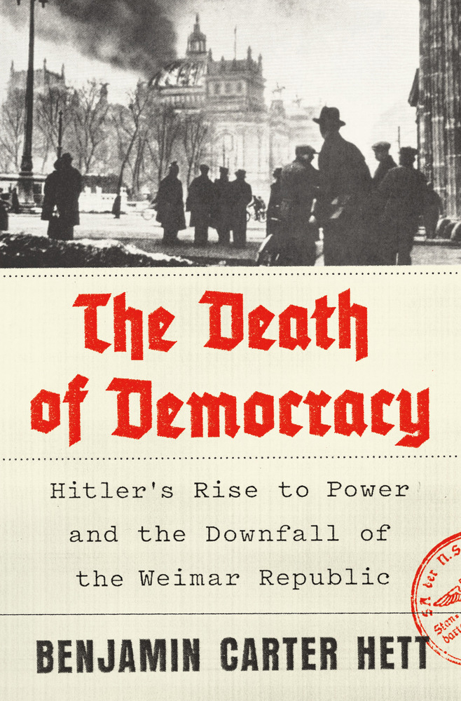 """The Death of Democracy: Hitler's Rise to Power and the Downfall of the Weimar Republic"""